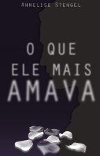 O Que Ele Mais Amava [hiatus] by annestengel