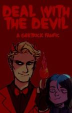 Deal With the Devil; Geetrick (Rewritten) by tealroots