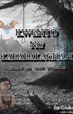 Kwento Ng Kababalaghan (BASED ON TRUE STORIES) by Emaika0911