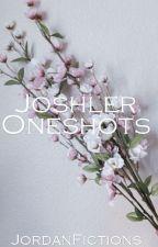 Joshler Oneshots  by JordanFictions