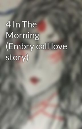 4 In The Morning Embry Call Love Story Wattpad