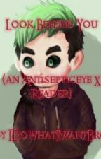 Look Behind You (An Antisepticeye X Reader) by xXDeal_With_ItXx