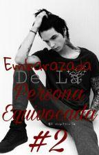 Embarazada De La Persona Equivocada #2  by valeria__slp