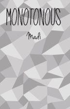 Monotonous by yeaboiiboybutimagirl
