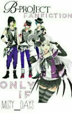 Only If // B-Project Fanfiction // Reader Insert by -darkmc