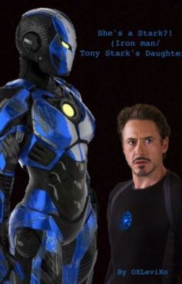 She's a Stark?! (Iron man/Tony Stark's Daughter)