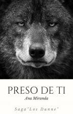 """Preso De Ti (Saga """"Los Dunne"""" Libro 2) {COMPLETA} (Editando) by anaread17"""