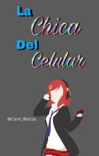 La chica del celular  by Cami_Illescas