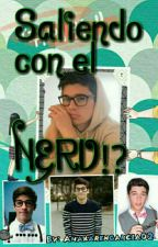 ¿¡Saliendo Con El Nerd!?  by AnaKarenGarcia02