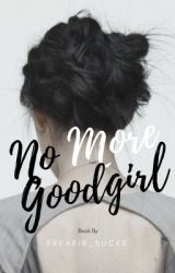 No More Goodgirl (On Hold For Now) by Taste_Like_Rainbows