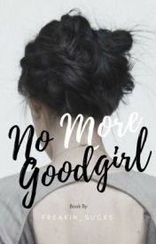 No More Goodgirl by yahaira0101