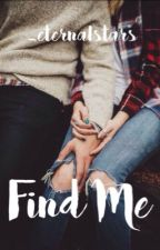 Find Me (#1 of the Finders series) by _eternalstars