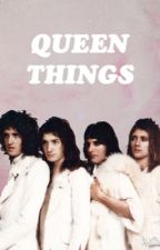 QUEEN THINGS ; completed by mercury-ily