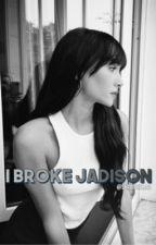 I Broke Jadison - j.g by shawnculiao