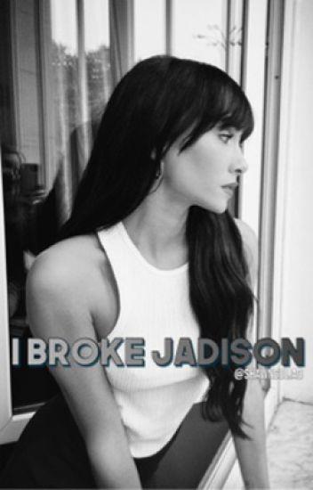 I Broke Jadison - j.g