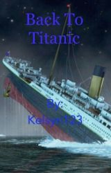 Back To Titanic by kelsyn123