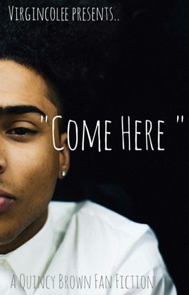 Come Here // Quincy Brown