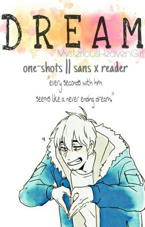 D R E A M  || Sans x Reader One-shots by MysteriousHeavenGirl