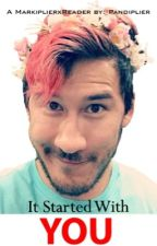 It Started with You (A MarkiplierXReader Story!) by iGlowingEyes