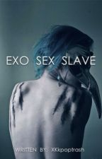 Exo sex slave by XKkpoptrash