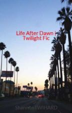 Life After Dawn | Twilight Fic by ShannonTWIHARD