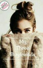 My Three Boyfriends✔[Editing] by TSReaper697