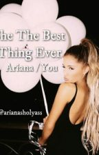 She The Best Thing Ever (Ariana/You) by arianasholyass
