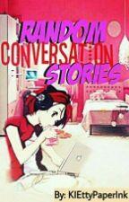 Random Convo. Stories  by KIEttyPaperInk