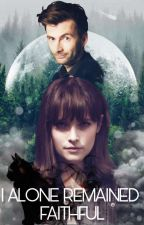 I Alone Remained Faithful (A Wizarding World of Harry Potter Fanfic) by tlb561