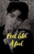 Feel Like A Fool [BBH] by cyhaeeez