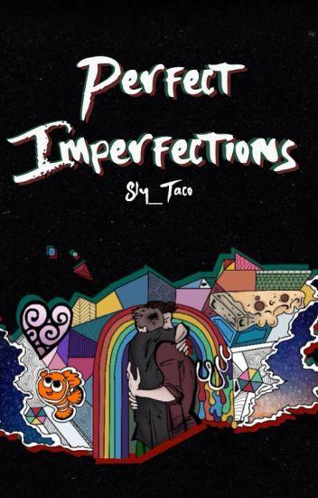 Perfect Imperfections  ✧ Syndisparklez