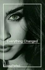 Everything Changed |Lauren Jauregui Y Tú| by EclipsePerfect