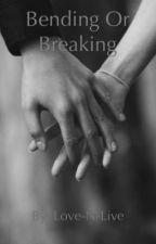 Bending or Breaking (S05 Liam Dunbar) Book 2 by Love-N-Live