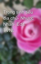 Trọng sinh tiểu địa chủ- Nhược Nhan- Edit: TVNL by phuonggdyb