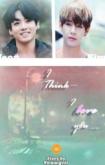 I Think...... I love You......