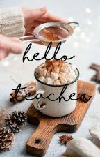 Hello Teacher by LYDIAKAI