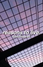 reasons to live. by timidhowell