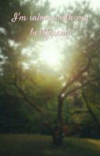 I'm Inlove With My Bestfriend by altheabatin28
