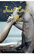 Just Love Me by Black_Ayes