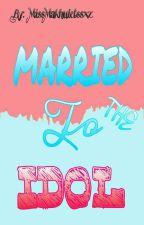Married To The  Idol by MissMakhuletssxz