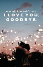 I Love You, Goodbye. by leens223
