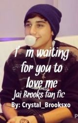 I'm Waiting For You To Love Me (Jai Brooks fan fic) by Crystal_Brooksxo