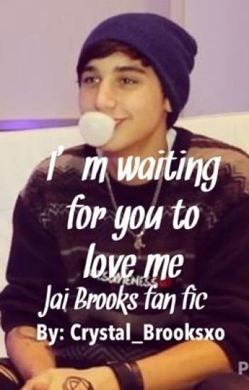 I'm Waiting For You To Love Me (Jai Brooks fan fic)