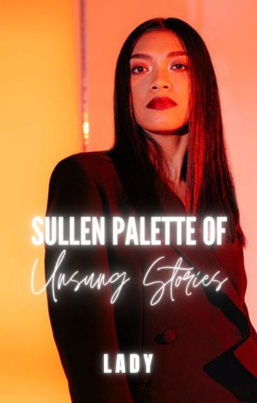 Sullen Palette Of Unsung Stories