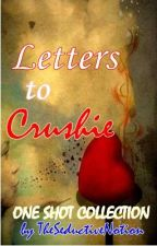 Letters to Crushie One Shot Collection by TheSeductiveNotion