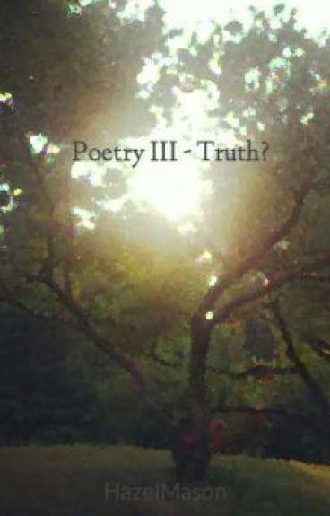 Poetry III - Truth? by HazelMason