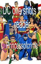 DC one shots x reader by princessofcrime