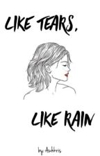 like tears, like rain  by awhkris