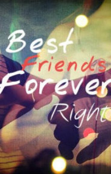 Best Friends Forever Right..??