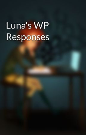 Luna's WP Responses by Luna_Lovewell